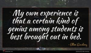 Allen Ginsberg quote : My own experience is ...