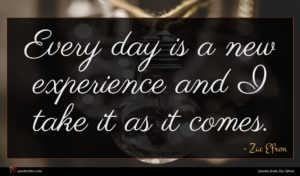 Zac Efron quote : Every day is a ...