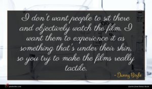 Danny Boyle quote : I don't want people ...