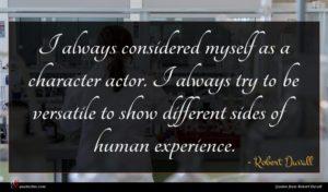 Robert Duvall quote : I always considered myself ...