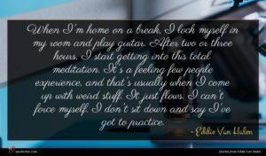 Eddie Van Halen quote : When I'm home on ...