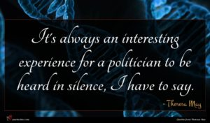 Theresa May quote : It's always an interesting ...