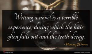 Flannery O'Connor quote : Writing a novel is ...