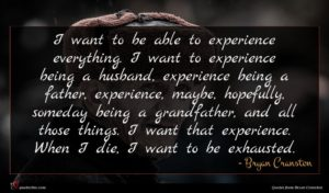 Bryan Cranston quote : I want to be ...