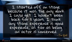 Tim Roth quote : I started off on ...