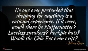Jeffrey Kluger quote : No one ever pretended ...