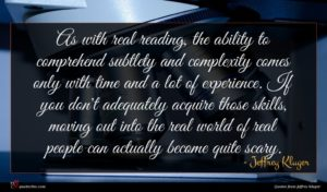 Jeffrey Kluger quote : As with real reading ...