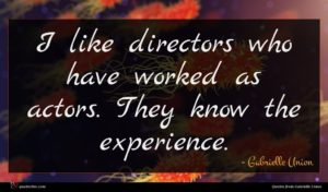 Gabrielle Union quote : I like directors who ...