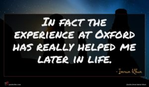Imran Khan quote : In fact the experience ...