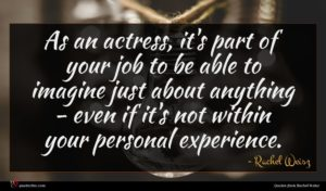 Rachel Weisz quote : As an actress it's ...