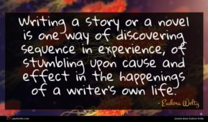 Eudora Welty quote : Writing a story or ...