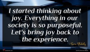 Sara Blakely quote : I started thinking about ...