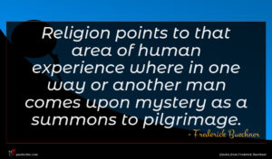Frederick Buechner quote : Religion points to that ...