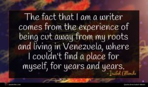 Isabel Allende quote : The fact that I ...