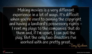 Tony Kushner quote : Making movies is a ...