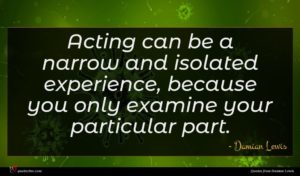 Damian Lewis quote : Acting can be a ...
