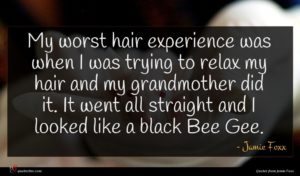 Jamie Foxx quote : My worst hair experience ...