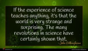 John Polkinghorne quote : If the experience of ...