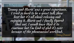 Donny Osmond quote : Donny and Marie' was ...