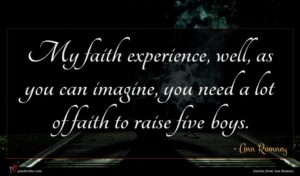 Ann Romney quote : My faith experience well ...