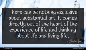 Charles Ives quote : There can be nothing ...