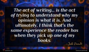 Jodi Picoult quote : The act of writing ...