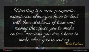 Charlie Kaufman quote : Directing is a more ...