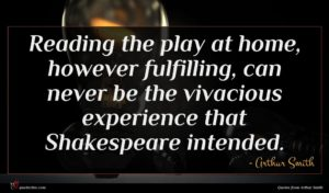 Arthur Smith quote : Reading the play at ...