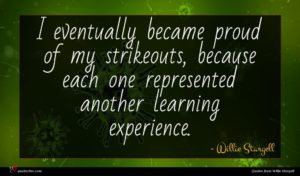 Willie Stargell quote : I eventually became proud ...