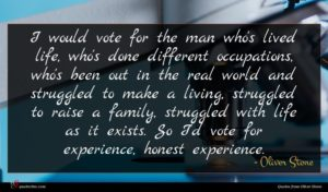 Oliver Stone quote : I would vote for ...
