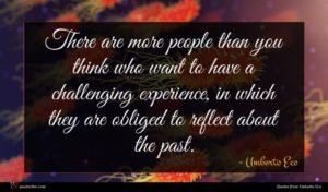 Umberto Eco quote : There are more people ...