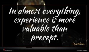 Quintilian quote : In almost everything experience ...