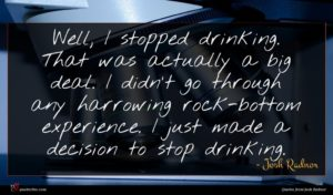 Josh Radnor quote : Well I stopped drinking ...