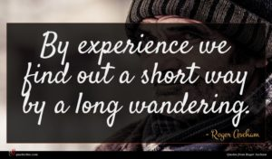 Roger Ascham quote : By experience we find ...