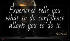 Stan Smith quote : Experience tells you what ...