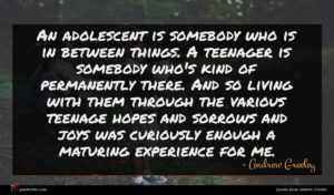 Andrew Greeley quote : An adolescent is somebody ...