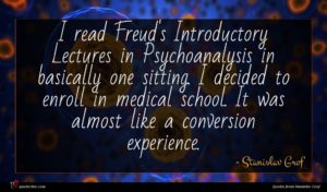 Stanislav Grof quote : I read Freud's Introductory ...