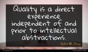 Robert M. Pirsig quote : Quality is a direct ...