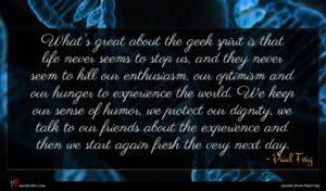 Paul Feig quote : What's great about the ...
