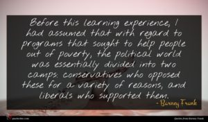 Barney Frank quote : Before this learning experience ...