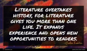 Carlos Fuentes quote : Literature overtakes history for ...