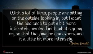 Andrea Arnold quote : With a lot of ...