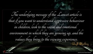 Hugh Mackay quote : The underlying message of ...
