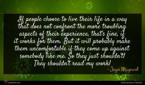 Joyce Maynard quote : If people choose to ...