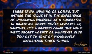Gary Gygax quote : There is no winning ...
