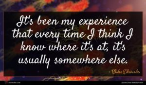 Blake Edwards quote : It's been my experience ...