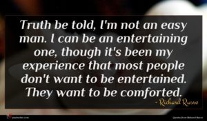 Richard Russo quote : Truth be told I'm ...