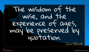 Isaac D'Israeli quote : The wisdom of the ...