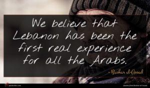 Bashar al-Assad quote : We believe that Lebanon ...