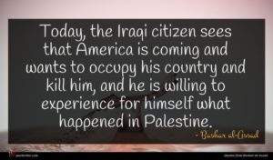 Bashar al-Assad quote : Today the Iraqi citizen ...